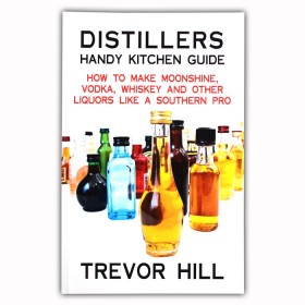 Distillers Handy Kitchen Guide - How to Make Moonshine, Vodka, Whiskey and Other Liquors Like A Southern Pro